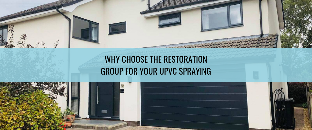 Why Choose the Restoration Group for Your uPVC Spraying