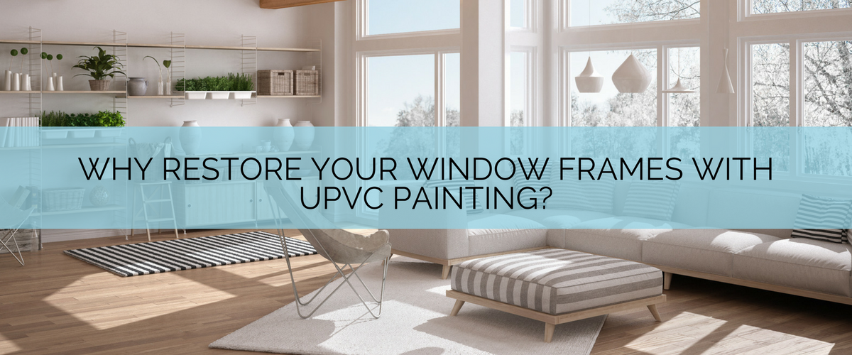 Why Restore your window frames with uPVC Painting banner